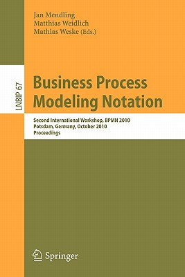 Business Process Modeling Notation By Mendling, Jan (EDT)/ Weidlich, Matthias (EDT)/ Weske, Mathias (EDT)